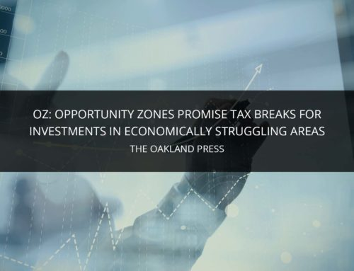 OZ: OPPORTUNITY ZONES PROMISE TAX BREAKS FOR INVESTMENTS IN MICHIGAN'S ECONOMICALLY STRUGGLING AREAS